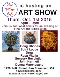 Art show at New Village Cafe 1426 Polk Street, San Francsisco. Oct. 1st 2015 5pm-9pm